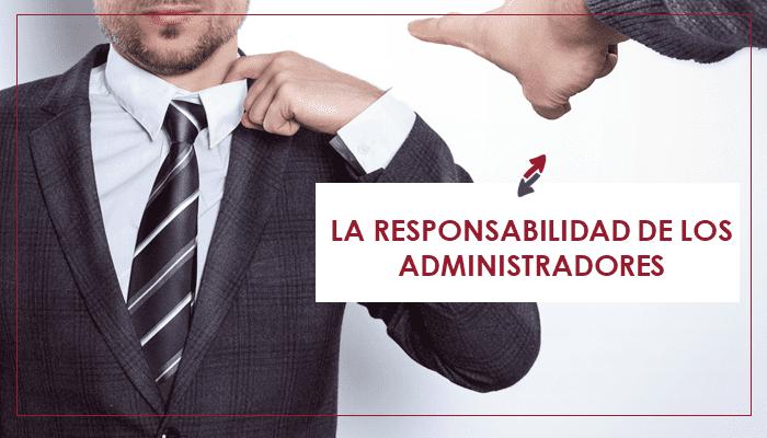 ¿En qué supuestos un administrador o consejero puede incurrir en responsabilidad?