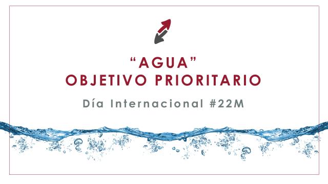 """""""Agua, objetivo prioritario"""" – Día Internacional #22M"""