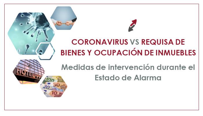 Requisa de bienes, ocupación de inmuebles y otras medidas de intervención durante el Estado de Alarma