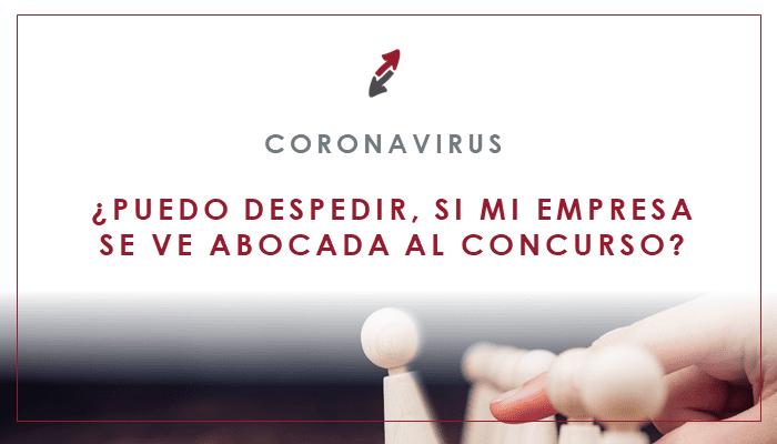 ¿Puedo despedir, si mi empresa se ve abocada al concurso de acreedores por la crisis del coronavirus?