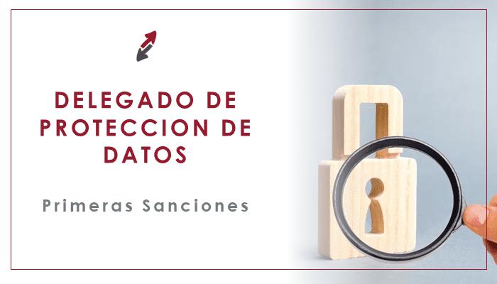 Llegan las primeras sanciones, ¿tienes a tu Delegado de Protección de Datos?