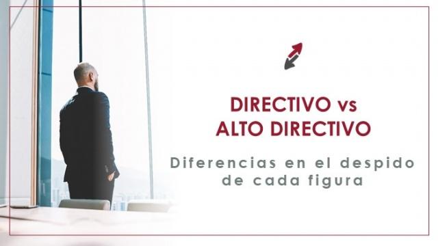 ¿Es lo mismo despedir a un Directivo que a un Alto Directivo?