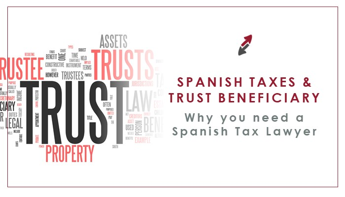 Trust Beneficiary and Spanish Resident? Five reasons why you need a Spanish Tax Lawyer