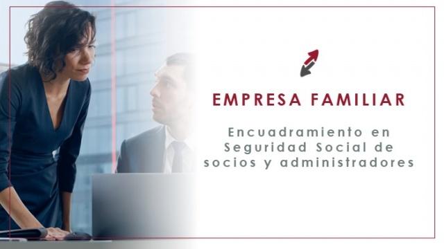 A vueltas con el encuadramiento en la Seguridad Social de los socios y administradores en empresas familiares