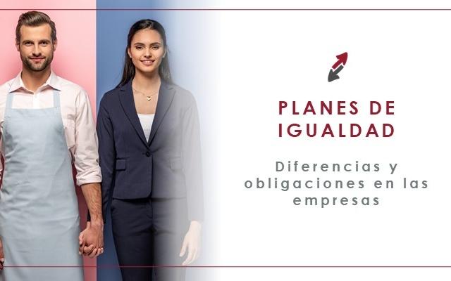 Plan de Igualdad para empresas: diferencias y obligaciones