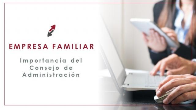 El consejo de administración de la empresa familiar: importancia y consideraciones para su implantación o activación