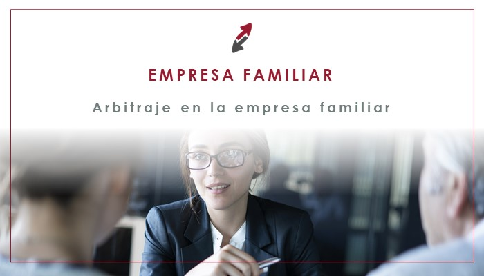 El arbitraje en la empresa familiar como resolución alternativa de conflictos