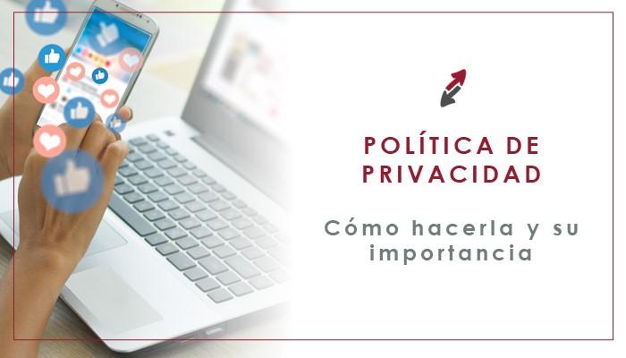 Cómo hacer una Política de Privacidad adecuada y transparente y su importancia
