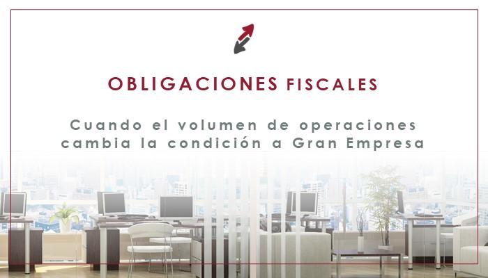 ¿Qué obligaciones fiscales se derivan de la adquisición de la condición de gran empresa?