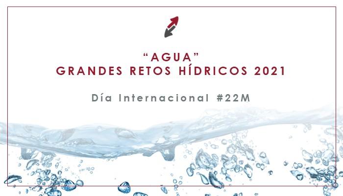 Grandes retos hídricos 2021 – Día Internacional del Agua #22M