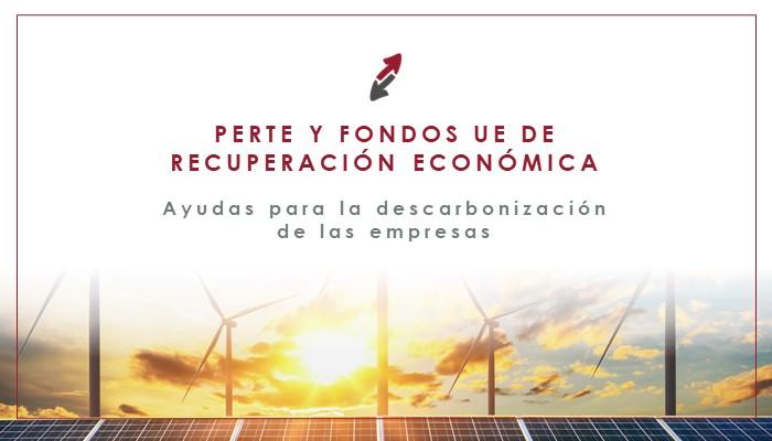Los fondos UE de recuperación económica para la descarbonización de la empresa mediante la aprobación de PERTE