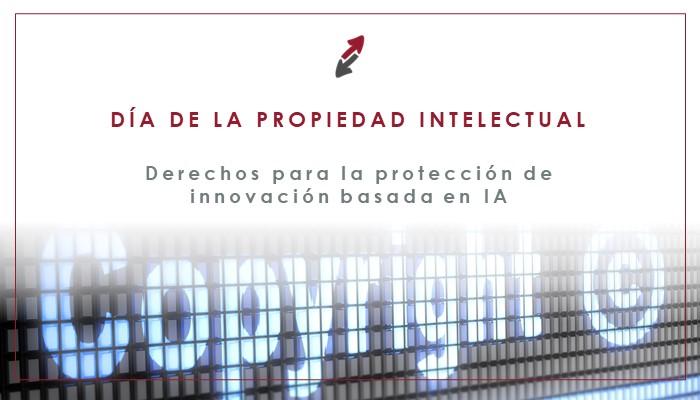 Los derechos de propiedad intelectual para la protección de la innovación basada en IA