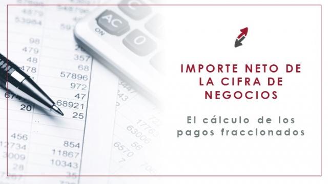 ¿Qué efectos tiene el cambio del importe neto de la cifra de negocios en el cálculo de los pagos fraccionados?