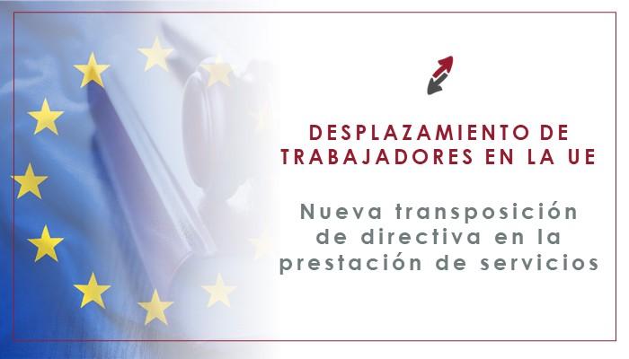 Desplazamiento de trabajadores en la Unión Europea: nueva transposición de directiva en la prestación de servicios transnacionales