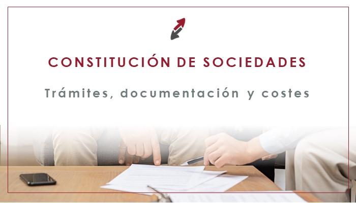 Constitución de sociedades: trámites, documentación y costes