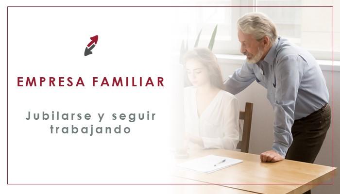 Cómo jubilarse y seguir trabajando en la empresa familiar