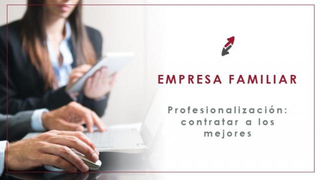 Profesionalización de la empresa familiar: contratar a los mejores y dejarlos trabajar