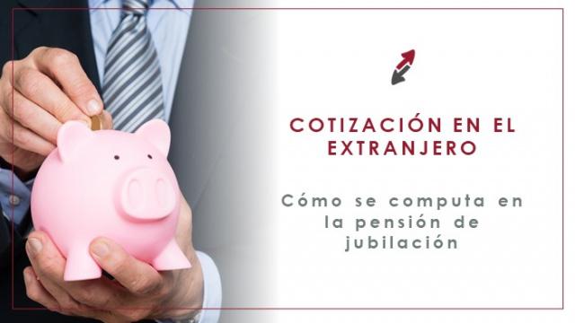 Cómo contar la cotización en el extranjero para la pensión de jubilación
