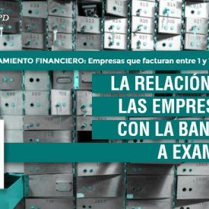 La relación de las empresas con la banca, a examen