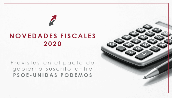 Novedades fiscales previstas en el pacto de gobierno suscrito entre PSOE-Unidas Podemos