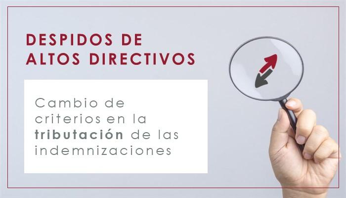 Cambio de criterio en la tributación de las indemnizaciones por despido de Altos Directivos